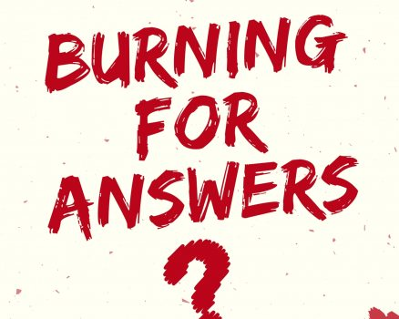 Burning for Answers